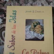 Libros de segunda mano: EL SABOR DE LAS ISLAS: LA PALMA. JOSÉ H. CHELA. EXCELENTE ESTADO. (COCINA DE CANARIAS). Lote 248766055