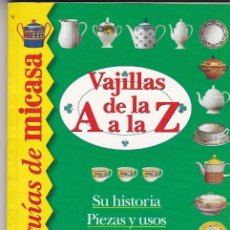Libros de segunda mano: VAJILLAS DE LA A A LA Z GUÍAS DE MICASA. ALTAMIRA SIN FECHA. A COLOR 80 PÁGINAS. Lote 83150820
