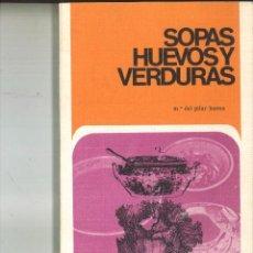 Libros de segunda mano: SOPAS, HUEVOS Y VERDURAS. Mª. DEL PILAR BUENO. Lote 83842772