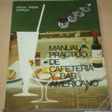 Libros de segunda mano: MANUAL PRÁCTICO DE CAFETERIA Y BAR AMERICANO – JESUS FELIPE GALLEGO - 1969. Lote 84660160