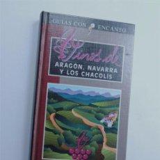 Libros de segunda mano: VINOS DE ARAGON, NAVARRA Y LOS CHACOLIS / GUIAS CON ENCANTO / ED. AGUILAR 1996 / SIN USAR. Lote 87021184