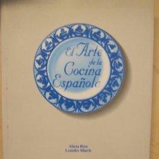 Libros de segunda mano: EL ARTE DE LA COCINA ESPAÑOLA. ALICIA RÍOS Y LOURDES MARCH. ED. BLUME, 1997. Lote 87396244