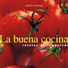 Libros de segunda mano: LA BUENA COCINA RECETAS DE TEMPORADA ANNEKA MANNING . Lote 87444776