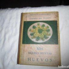Libros de segunda mano: MIS MEJORES RECETAS DE HUEVOS.CARMEN DEL PUENTE.EDITORIAL HOGAR BARCELONA 1941. Lote 88863784