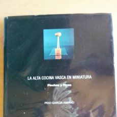 Libros de segunda mano: LA ALTA COCINA VASCA EN MINIATURA. PINCHOS Y PICAS - PEIO GARCIA AMIANO AUTÓGRAFO GASTRONOMÍA ADRIÀ. Lote 93088893