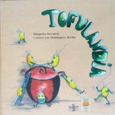 Libros de segunda mano: TOFULANDIA. MARGARITA STEVANON. CARMEN LUZ DOMÍNGUEZ ROCHA.. Lote 97387383