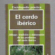 Libri di seconda mano: EL CERDO IBERICO. JABUGO, TRADICION Y ELABORACION DE PRODUCTOS. SANCHEZ ROMERO-CARVAJAL. 1990. Lote 97674595