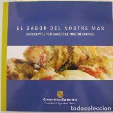 Libros de segunda mano: EL SABOR DEL NOSTRE MAR. 60 RECEPTES PER GAUDIR EL NOSTRE MAR (II). MALLORCA, BALEARS, 2009. Lote 101184139