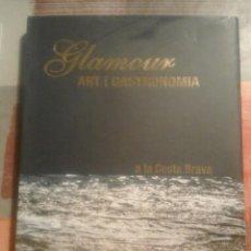 Libros de segunda mano: GLAMOUR, ART I GASTRONOMIA A LA COSTA BRAVA - LLUÍS MOLINAS. Lote 104079491