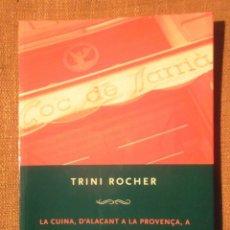 Libros de segunda mano: LA CUINA D'ALACANT A LA PROVENÇA A EL COC DE SARRIÀ TRINI ROCHER 2006 CATALUNYA NORD . Lote 104907999