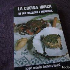 Libros de segunda mano: LA COCINA VASCA DE LOS PESCADOS Y MARISCOS - JOSÉ Mª BUSCA ISUSI. Lote 105122407