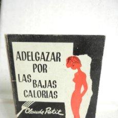 Libros de segunda mano: ADELGAZAR POR LAS BAJAS CALORIAS CLAUDE PETIT EDICIONES PICAZO BARCELONA 1967.. Lote 106020895
