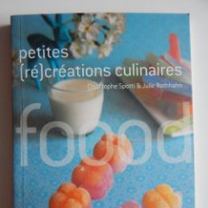 Libros de segunda mano: PETITES (RÉ)CRÉATIONS CULINAIRES - CHRISTOPHE SPOTTI & JULIE ROTHHAHN 2009. Lote 92320085