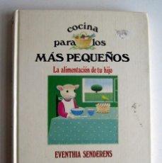 Libri di seconda mano: COCINA PARA LOS MÁS PEQUEÑOS. LA ALIMENTACIÓN DE TU HIJO, POR EVENTHIA SENDERENS. Lote 109368695