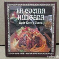 Libros de segunda mano: LA COCINA HÚNGARA. KÁROLY GUNDEL. Lote 220632218