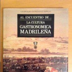Libros de segunda mano: AL ENCUENTRO DE LA CULTURA GASTRONOMICA MADRILEÑA (LEOPOLDO GONZALEZ ESPEJO) EDITORIAL EL LAGAR. Lote 110686067