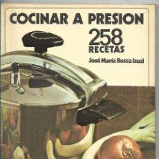 Libros de segunda mano: COCINAR A PRESIÓN - 258 RECETAS - MAGEFESA . JOSÉ MARIA BUSCA ISUSI. Lote 111569927