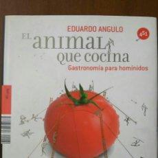 Libros de segunda mano: EDUARDO ANGULO. EL ANIMAL QUE COCINA - GASTRONOMÍA PARA HOMÍNIDOS. DESCATALOGADO. LIBRO COCINA. Lote 113572868