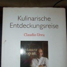 Libros de segunda mano: KULINARISCHE ENTDECKUNGSREISE CLAUDIO URRU - MEDIA SERVICE STUTTGART 2007 - ALEMAN. Lote 113623043