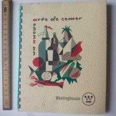 Libros de segunda mano: UN NUEVO ARTE DE COMER. WESTINGHOUSE. 1961. FRIMOTOR S.A.E. BILBAO. COCINA, GASTRONOMÍA. Lote 115521419