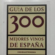 Libros de segunda mano: GUIA DE LOS 300 MEJORES VINOS DE ESPAÑA 2006-2007. VINO Y GASTRONOMIA. Lote 116800887