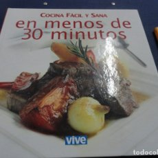 Libros de segunda mano: COCINA FÁCIL Y SANA EN MENOS DE 30 MINUTOS - VIVE. Lote 116928435
