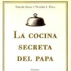 Libros de segunda mano: ARNAU Y ÁVILA : LA COCINA SECRETA DEL PAPA (PLANETA, 1998) COMO NUEVO. Lote 117220603