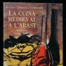 Libros de segunda mano: LA CUINA MEDIEVAL A L´ABAST - THIBAULT I COMELADE, ELIANA .-. Lote 117944055