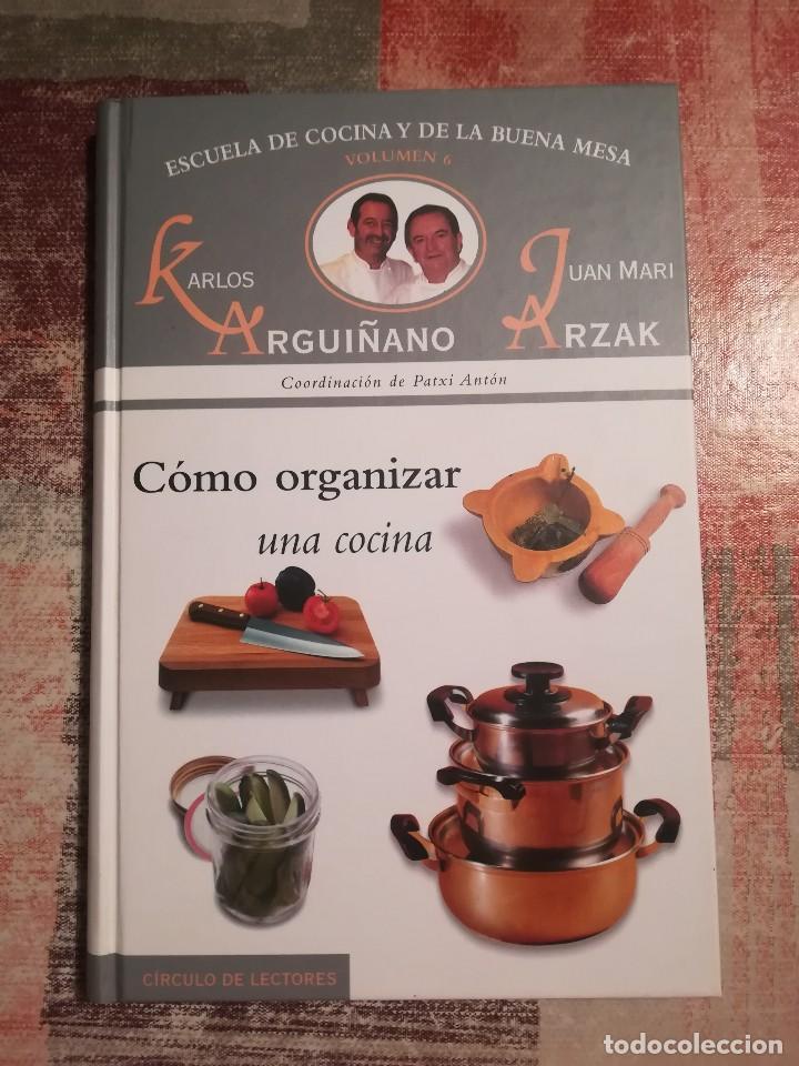 Escuela de cocina y de la buena mesa nº 6. Cómo organizar una cocina -  Arguiñano / Arzak