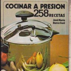 Libros de segunda mano: COCINAR A PRESIÓN - 258 RECETAS - MAGEFESA . JOSÉ MARIA BUSCA ISUSI. Lote 118642867