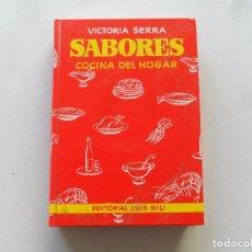 Libros de segunda mano: SABORES, COCINA DEL HOGAR - VICTORIA SERRA - EDITORIAL LUIS GILI, 1988. Lote 118658067