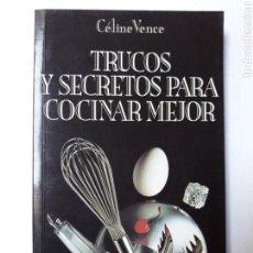Livres d'occasion: TRUCOS Y SECRETOS PARA COCINAR MEJOR CELINE VENCE 1992 . COCINA HISTORIA TÉCNICAS. Lote 119115290