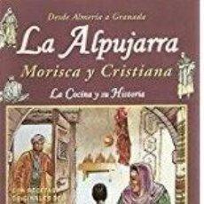 Libros de segunda mano: LA ALPUJARRA MORISCA Y CRISTIANA – LA COCINA Y SU HISTORIA – DESDE ALMERIA A GRANADA – L. BENAVIDES-. Lote 200887042