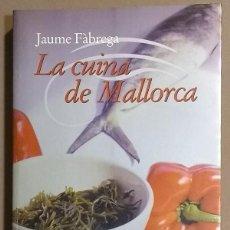 Libros de segunda mano: LA CUINA DE MALLORCA. JAUME FÀBREGA. LA MAGRANA. 1999. 1ª EDICIÓ! COM NOU! . Lote 119556635