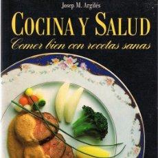 Libros de segunda mano: COCINA Y SALUD COMER BIEN CON RECETAS SANAS JOSEP M. ARGILÉS . Lote 121238119