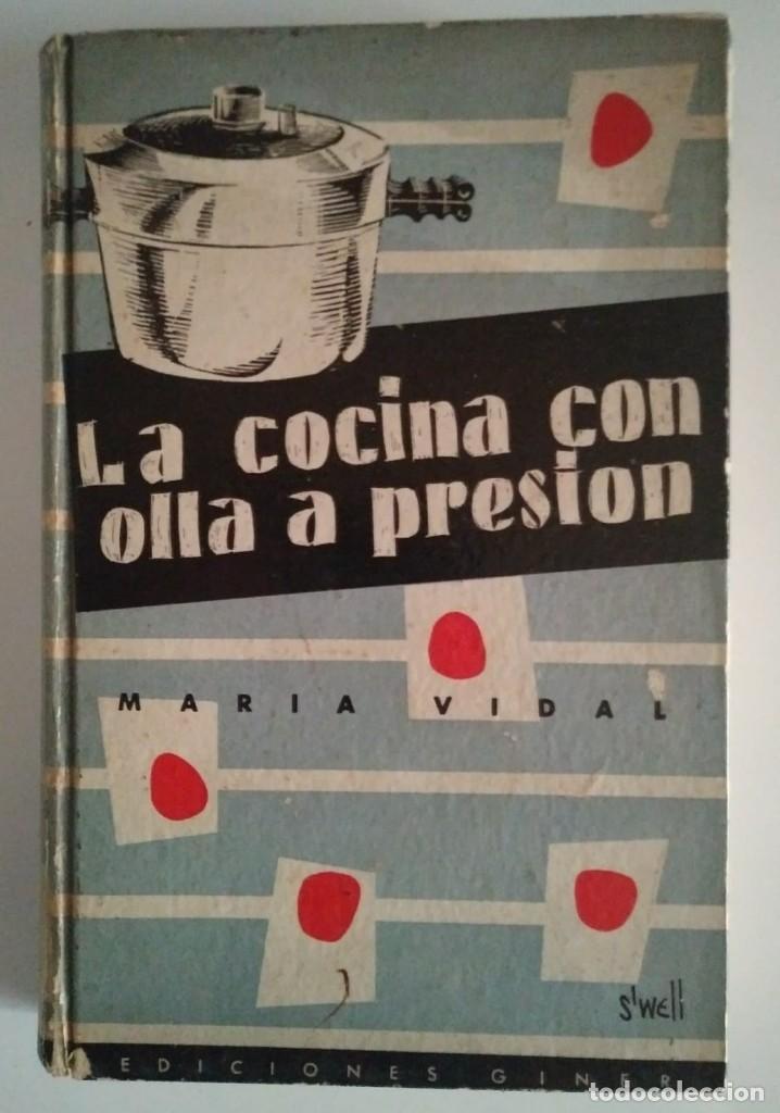 LA COCINA CON OLLA A PRESIÓN. MARIA VIDAL. EDICIONES GINER 1957 - 396 PÁGINAS LIBROS DE COCINA (Libros de Segunda Mano - Cocina y Gastronomía)