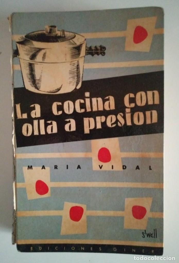 Libros de segunda mano: LA COCINA CON OLLA A PRESIÓN. MARIA VIDAL. EDICIONES GINER 1957 - 396 páginas LIBROS DE COCINA - Foto 2 - 122173411
