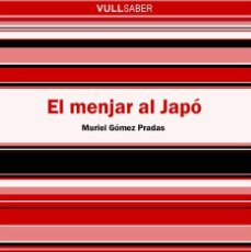 Libros de segunda mano: EL MENJAR AL JAPÓ (MURIEL GÓMEZ PRADAS). Lote 123037647