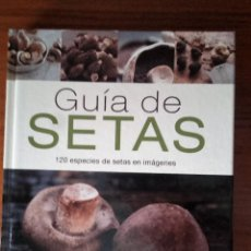 Libros de segunda mano: GUÍA DE SETAS 120 ESPECIES DE SETAS EN IMÁGENES. Lote 125022831