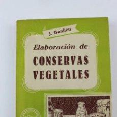 Libros de segunda mano: L- 1462. ELABORACION DE CONSERVAS VEGETALES. J. BANLIEU. 1962.. Lote 125393027