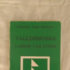 Libros de segunda mano: VALLDEMOSSA L'AMOR I LA CUINA. Lote 125410623