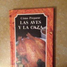 Libros de segunda mano: CÓMO PREPARAR LAS AVES Y LA CAZA (EL ARTE DE COCINAR). Lote 125476776