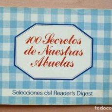 Libros de segunda mano: 100 SECRETOS DE NUESTRAS ABUELAS - SELECCIONES DEL READER'S DIGEST - MADRID 1982. Lote 126046883