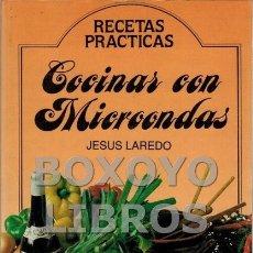 Libros de segunda mano: LAREDO, JESÚS. COCINAR CON MICROONDAS. RECETAS PRÁCTICAS. Lote 127696311