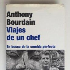 Libros de segunda mano: VIAJES DE UN CHEF EN BUSCA DE LA COMIDA PERFECTA - ANTHONY BOURDAIN - RBA 1ªED. 2002. Lote 128220923