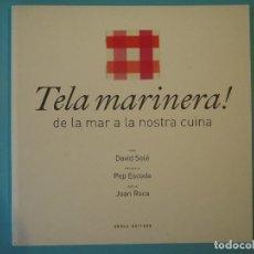 Libros de segunda mano: TELA MARINERA, DE LA MAR A LA NOSTRA CUINA - DAVID SOLE / PEP ESCODA / JOAN ROCA - AROLA 2014, 1ª ED. Lote 129141931