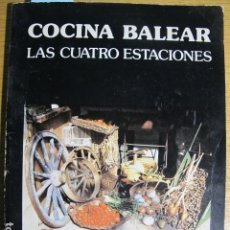 Libros de segunda mano: COCINA BALEAR. LAS 4 ESTACIONES. CATY JUAN DE CORRAL. MALLORCA, 1985. Lote 129546355