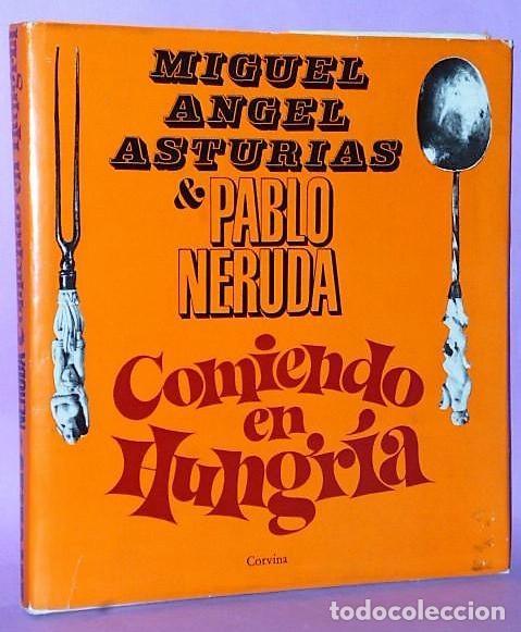 COMIENDO EN HUNGRÍA. PABLO NERUDA- MIGUEL ANGEL ASTURIAS. (Libros de Segunda Mano - Cocina y Gastronomía)