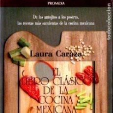 Libros de segunda mano: LAURA CARAZO : EL LIBRO CLÁSICO DE LA COCINA MEXICANA (PROMEXA, 1991). Lote 137872882