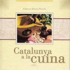 Libros de segunda mano: CATALUNYA A LA CUINA. GASTRONOMÍA. Lote 137929298